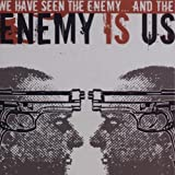 We Have Seen the Enemy & The Enemy Is Us