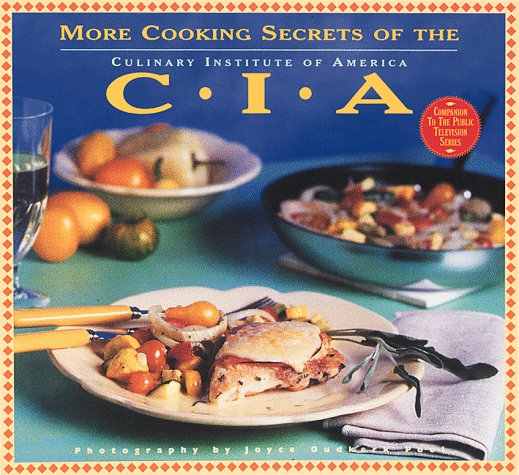 More Cooking Secrets of the CIA: The Companion Book to the Public Television Series, Culinary Institute of America