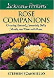 Jackson & Perkins Rose Companions: Growing Annuals, Perennials, Bulbs, Shrubs and Vines with Roses