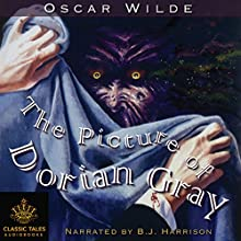 The Picture of Dorian Gray [Classic Tales Edition] Audiobook by Oscar Wilde Narrated by B.J. Harrison