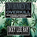 Environmental Overkill: Whatever Happened to Common Sense? Audiobook by Dixy Lee Ray, Lou Guzzo Narrated by Jeff Riggenbach