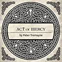 Act of Mercy: A Sister Fidelma Mystery of Ancient Ireland (       UNABRIDGED) by Peter Tremayne Narrated by Caroline Lennon