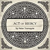 Act of Mercy: A Sister Fidelma Mystery of Ancient Ireland | Peter Tremayne