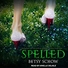 Spelled: Storymakers Series, Book 1 | Livre audio Auteur(s) : Betsy Schow Narrateur(s) : Arielle DeLisle