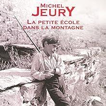 La petite école dans la montagne   Livre audio Auteur(s) : Michel Jeury Narrateur(s) : Christophe Caysac
