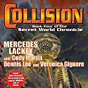 Collision: Book Four of the Secret World Chronicle (       UNABRIDGED) by Mercedes Lackey, Cody Martin, Dennis Lee, Veronica Giguere Narrated by Nick Sullivan