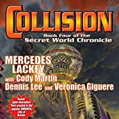 Collision: Book Four of the Secret World Chronicle | Mercedes Lackey, Cody Martin, Dennis Lee, Veronica Giguere