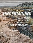 Undermining: A Wild Ride Through Land...