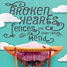 Broken Hearts, Fences, and Other Things to Mend (       UNABRIDGED) by Katie Finn Narrated by Katie Finn