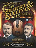 img - for The Songs of Gilbert & Sullivan for Ukulele book / textbook / text book