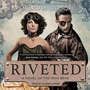 Riveted: Iron Sea, Book 3 | [Meljean Brook]