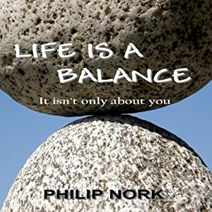 Life Is A Balance: It isn't only about you | [Philip Nork]