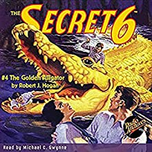 The Secret 6 #4: The Golden Alligator Audiobook by Robert J. Hogan Narrated by  full cast
