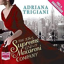 The Supreme Macaroni Company (       UNABRIDGED) by Adriana Trigiani Narrated by Laurel Lefkow