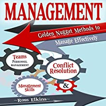 Management: Golden Nugget Methods to Manage Effectively: Teams, Personnel Management, Management Skills, and Conflict Resolution | Livre audio Auteur(s) : Ross Elkins Narrateur(s) : C. J. McAllister