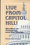 Live from Capitol Hill: Essays on Congress and the Media (Newswork)