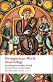 The Anglo-Saxon World: An Anthology (Oxford World's Classics)