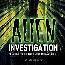 Alien Investigation: Searching for the Truth About UFOs and Aliens Audiobook by Kelly Milner Halls Narrated by  Intuitive