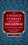 The Untold Stories of Broadway, Volum...