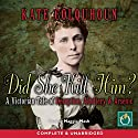 Did She Kill Him?: A Victorian Tale of Deception, Adultery & Arsenic (       UNABRIDGED) by Kate Colquhoun Narrated by Maggie Mash