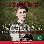 Did She Kill Him?: A Victorian Tale of Deception, Adultery & Arsenic | Kate Colquhoun