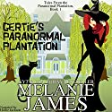 Gertie's Paranormal Plantation: A Paranormal Romantic Comedy Audiobook by Melanie James Narrated by Hollie Jackson