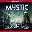 Mystic City (       UNABRIDGED) by Theo Lawrence Narrated by Celeste Ciulla