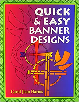 Quick and Easy Banner Designs: Carol Jean Harms: 9780570048428: Amazon