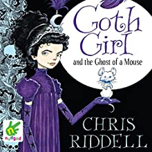 Goth Girl and the Ghost of a Mouse (       UNABRIDGED) by Chris Riddell Narrated by Lucy Brown