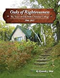 img - for Oaks of Righteousness: The Story of Oak Hills Christian College 1946-2015 book / textbook / text book