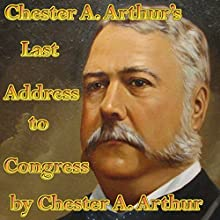 Chester A. Arthur's Last Address to Congress  by Chester Arthur Narrated by John Greenman
