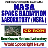 img - for 21st Century Complete Guide to the NASA Space Radiation Laboratory (NSRL) at the Brookhaven National Laboratory (BNL), Radiation Biology, Synchrotron Accelerator, High Energy Nuclear Physics (CD-ROM) book / textbook / text book
