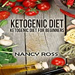 Ketogenic Diet: Ketogenic Diet for Beginners | Nancy Ross