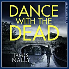 Dance with the Dead: A PC Donal Lynch Thriller Audiobook by James Nally Narrated by Aidan Kelly