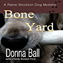 Bone Yard: Raine Stockton Dog Mystery, Book 4 Audiobook by Donna Ball Narrated by Donna Postel