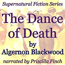 The Dance of Death: Supernatural Fiction Series (       UNABRIDGED) by Algernon Blackwood Narrated by Priscilla Finch