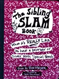 The Sibling Slam Book: What It's Really Like To Have A Brother Or Sister With Special Needs