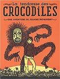 echange, troc Fred Bernard - La Tendresse des crocodiles : Une aventure de Jeanne Picquigny