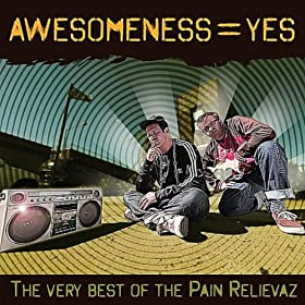 Awesomeness = Yes (The very best of the Pain Relievaz) [Explicit]