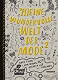 Meine wundervolle Welt der Mode 2: Neue Ideen zum Malen, Basteln und Träumen