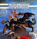 echange, troc Nicolas Milovanovic - Du Louvre à Versailles : Lecture des grands décors monarchiques