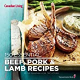Canadian Living Test Kitchen Canadian Living: 150 Essential Beef, Pork and Lamb Recipes