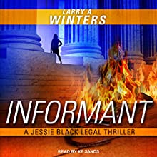 Informant: Jessie Black Legal Thriller Series, Book 2 Audiobook by Larry A. Winters Narrated by Xe Sands