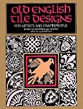 Old English Tile Designs for Artists and Craftspeople (Dover Pictorial Archives) (0486247775) by Grafton, Carol Belanger