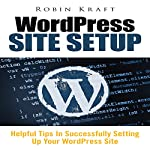 WordPress Site Setup: Helpful Tips in Successfully Setting Up Your WordPress Site | Robin Kraft