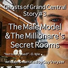 The Male Model & The Millionaire's Secret Rooms: A Ghosts of Grand Central Story | Livre audio Auteur(s) : Guy Veryzer Narrateur(s) : Guy Veryzer