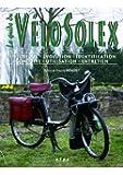 Le guide du VéloSolex : Historique, identification, évolution, restauration, entretien, conduite