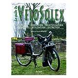 Le guide du V�loSolex : Historique, identification, �volution, restauration, entretien, conduitepar Franck M�neret
