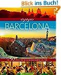 Highlights Barcelona: Die 50 Ziele, d...