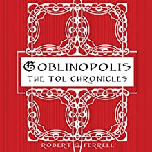 Goblinopolis: The Tol Chronicles, Book 1 (       UNABRIDGED) by Robert G. Ferrell Narrated by Robert G. Ferrell